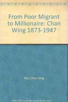 Harga From Poor Migrant to Millionaire: Chan Wing 1873-1947