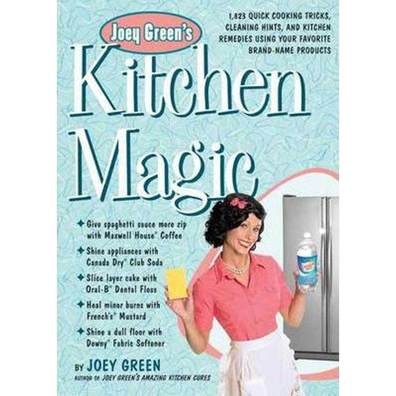 Joey Greens Kitchen Magic : 1, 882 Quick Cooking Tricks, Cleaning Hints, and Kitchen Remedies Using Your Favourite Brand-name Products Malaysia