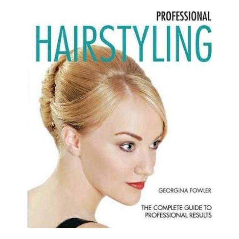 Professional Hairstyling : A Complete Guide to Professional Results Malaysia