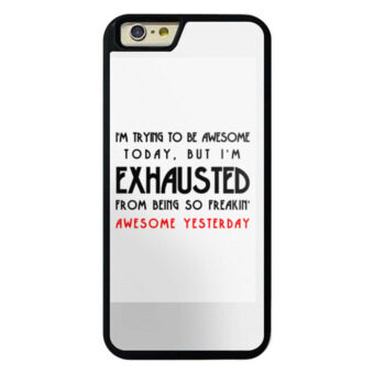 Harga Phone case for iPhone 5/5s/SE I'm trying to be awesome today, but I'm exhausted from being so freakin' awesome yesterday cover